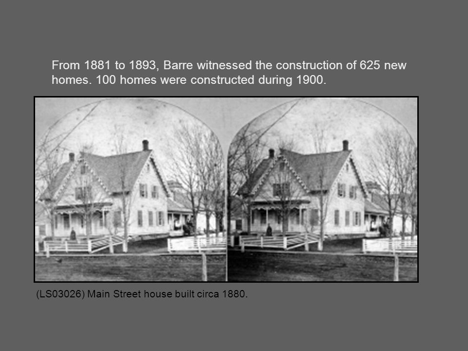 1830: population 2,012 1890: population 6,790 1900: population 11,754 Barre's population rapidly increased after 1875 as the granite industry surged.