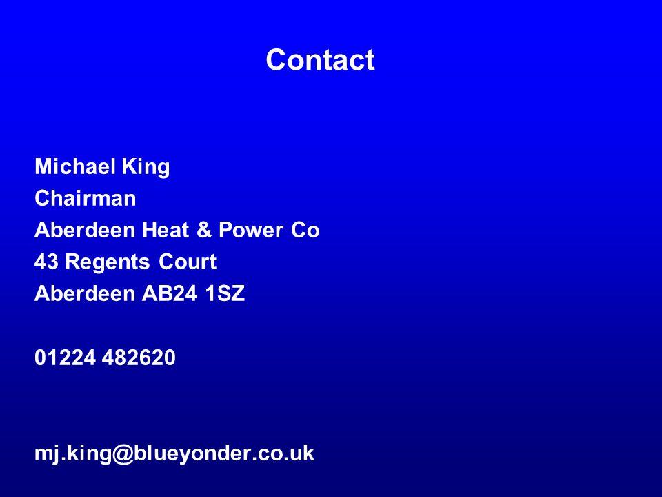 Contact Michael King Chairman Aberdeen Heat & Power Co 43 Regents Court Aberdeen AB24 1SZ 01224 482620 mj.king@blueyonder.co.uk.