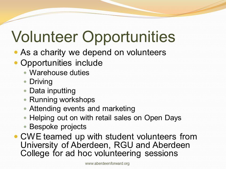 Volunteer Opportunities As a charity we depend on volunteers Opportunities include Warehouse duties Driving Data inputting Running workshops Attending