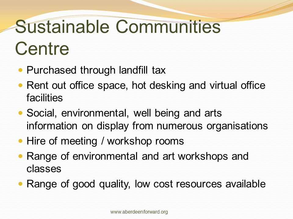 Sustainable Communities Centre Purchased through landfill tax Rent out office space, hot desking and virtual office facilities Social, environmental,