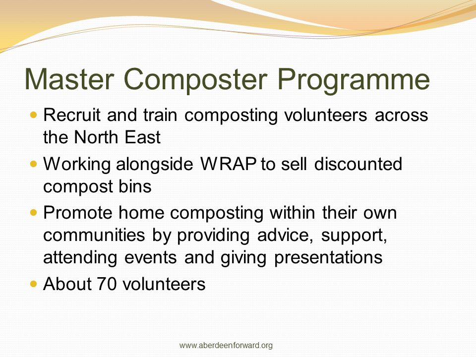 Master Composter Programme Recruit and train composting volunteers across the North East Working alongside WRAP to sell discounted compost bins Promot