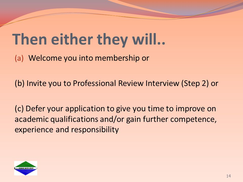 Then either they will.. (a) Welcome you into membership or (b) Invite you to Professional Review Interview (Step 2) or (c) Defer your application to g