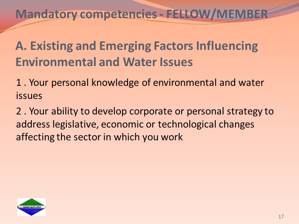 Mandatory competencies - FELLOW/MEMBER A. Existing and Emerging Factors Influencing Environmental and Water Issues 1. Your personal knowledge of envir