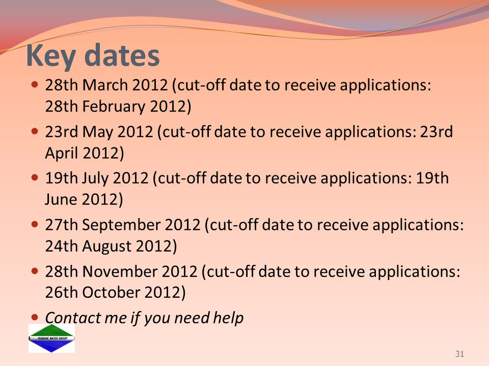 Key dates 28th March 2012 (cut-off date to receive applications: 28th February 2012) 23rd May 2012 (cut-off date to receive applications: 23rd April 2