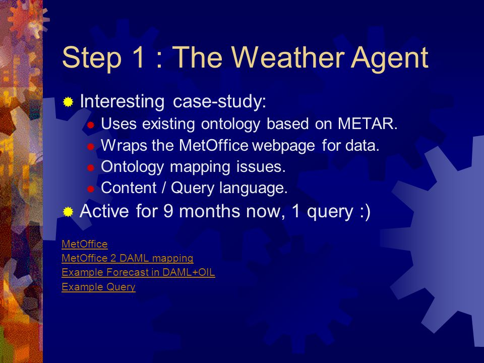 Step 1 : The Weather Agent  Interesting case-study:  Uses existing ontology based on METAR.