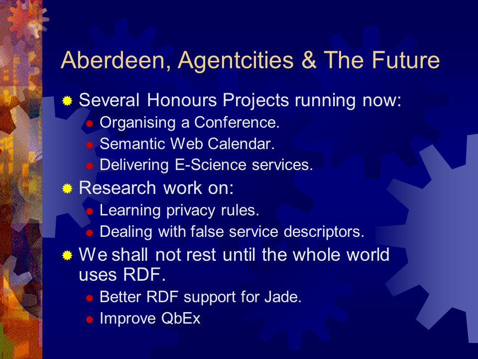 Aberdeen, Agentcities & The Future  Several Honours Projects running now:  Organising a Conference.