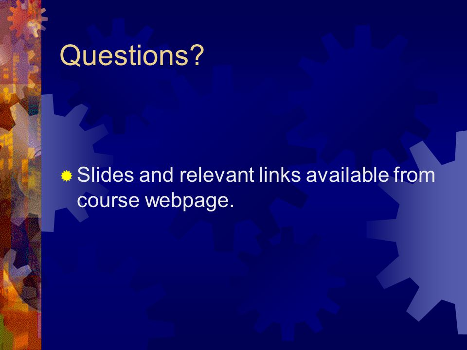 Questions  Slides and relevant links available from course webpage.
