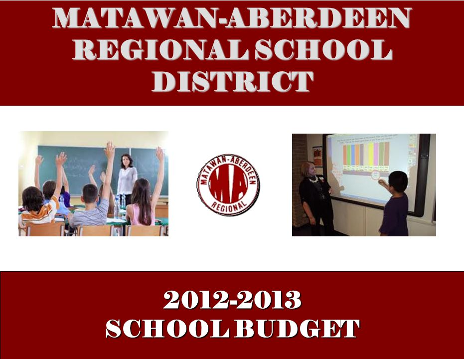 MATAWAN-ABERDEEN REGIONAL SCHOOL DISTRICT 2012-2013 SCHOOL BUDGET