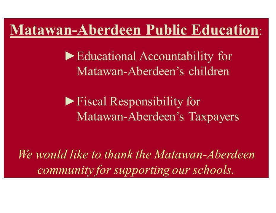 Matawan-Aberdeen Public Education : ►Educational Accountability for Matawan-Aberdeen's children ►Fiscal Responsibility for Matawan-Aberdeen's Taxpayer