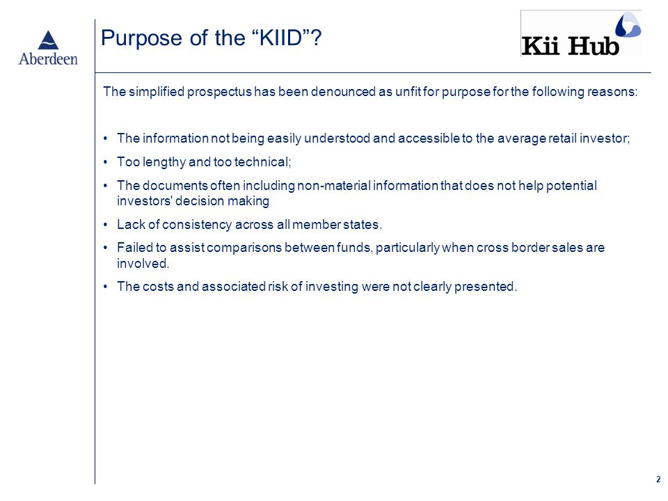 "2 Purpose of the ""KIID""? The simplified prospectus has been denounced as unfit for purpose for the following reasons: The information not being easily"