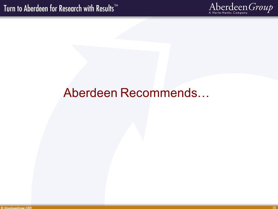 © AberdeenGroup 2009 10 Aberdeen Recommends…