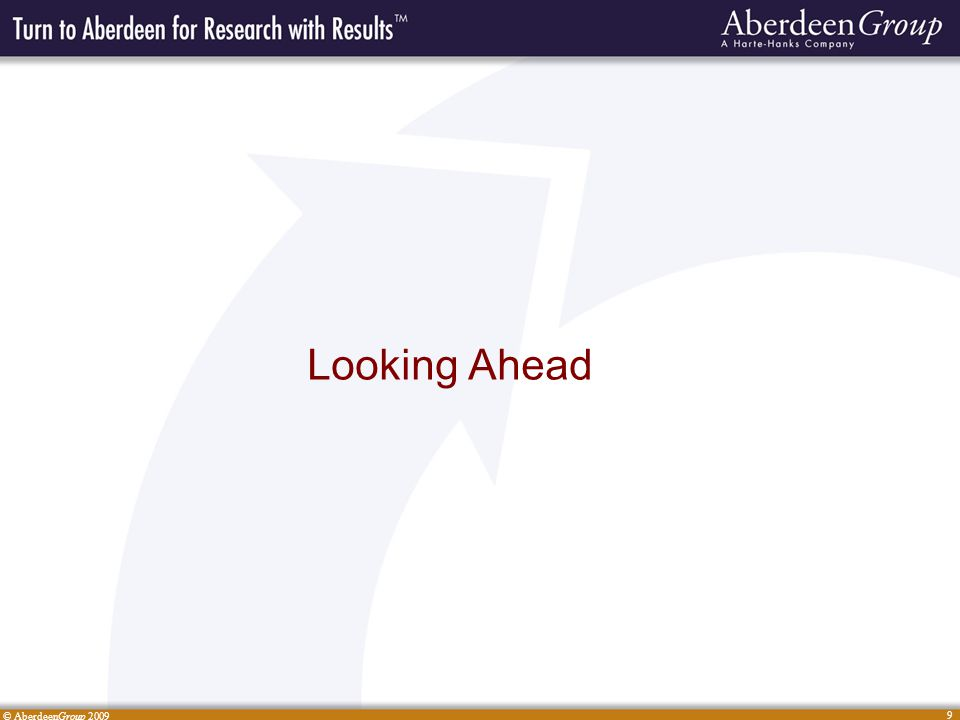 © AberdeenGroup 2009 9 Looking Ahead
