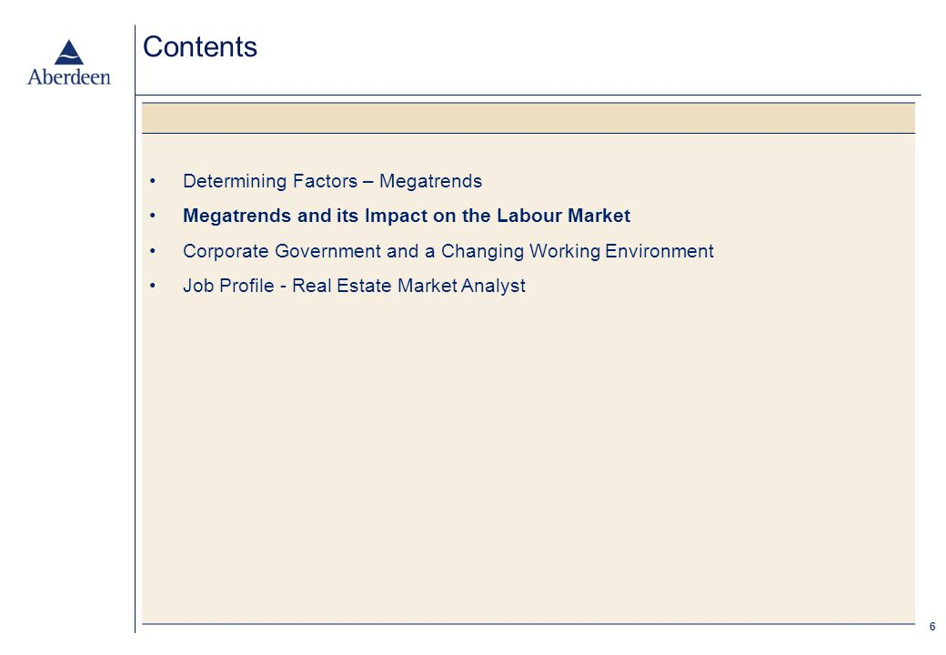 6 Contents Determining Factors – Megatrends Megatrends and its Impact on the Labour Market Corporate Government and a Changing Working Environment Job Profile - Real Estate Market Analyst