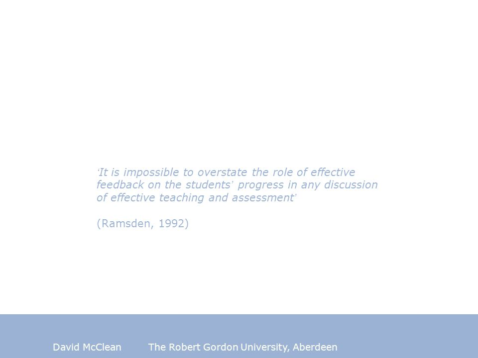 David McCleanThe Robert Gordon University, Aberdeen Contention Consideration of feedback mechanisms and processes is central the fundamental design of a project, or any component of learning.