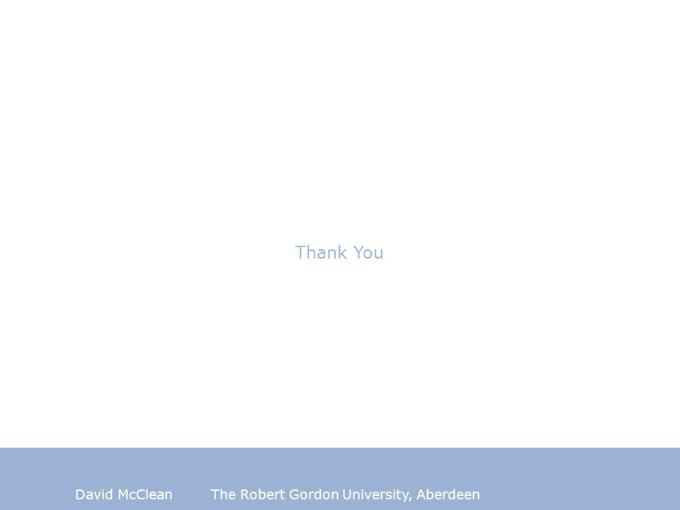 David McCleanThe Robert Gordon University, Aberdeen Thank You