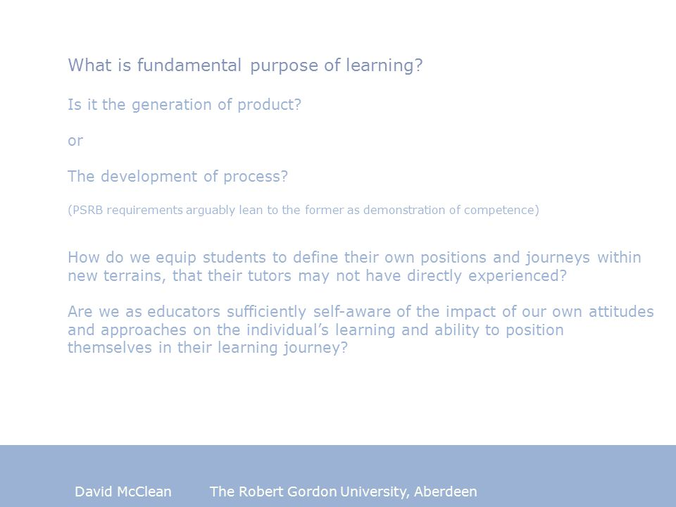 David McCleanThe Robert Gordon University, Aberdeen Plotting the Path Articulation of route dependent on level of skill and independence of students How skilled or knowledgeable are students.