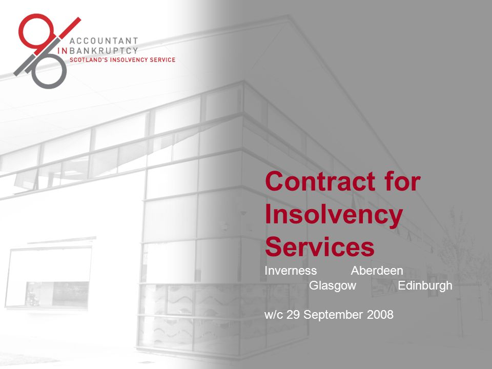 Contract for Insolvency Services Inverness Aberdeen Glasgow Edinburgh | w/c 29 September 2008 Contract for Insolvency Services Inverness Aberdeen Glasgow Edinburgh w/c 29 September 2008