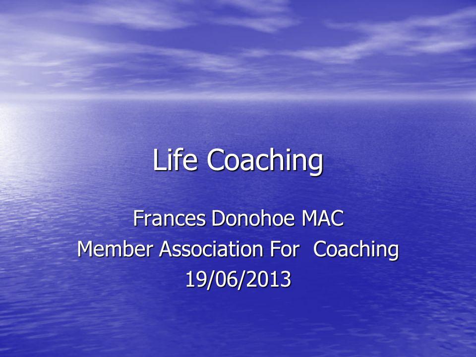 Life Coaching Frances Donohoe MAC Member Association For Coaching 19/06/2013