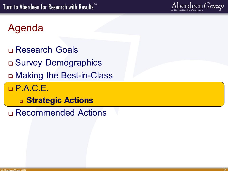© AberdeenGroup 2009 14 Agenda  Research Goals  Survey Demographics  Making the Best-in-Class  P.A.C.E.