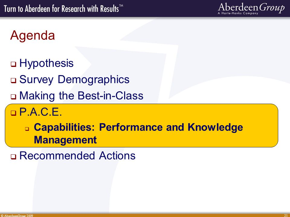 © AberdeenGroup 2009 21 Agenda  Hypothesis  Survey Demographics  Making the Best-in-Class  P.A.C.E.