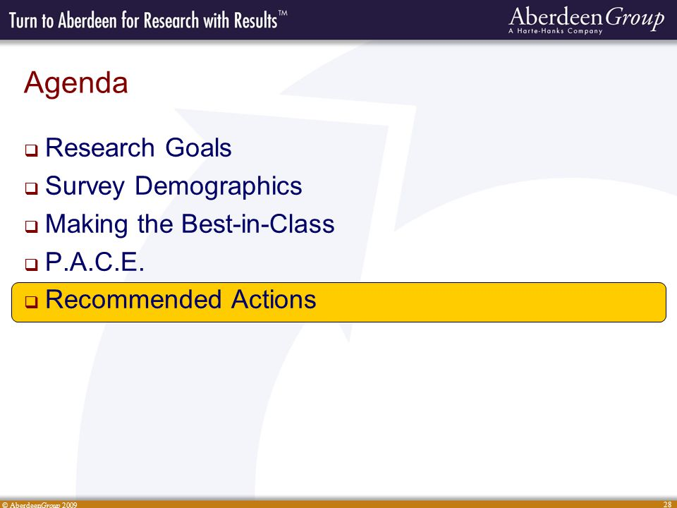 © AberdeenGroup 2009 28 Agenda  Research Goals  Survey Demographics  Making the Best-in-Class  P.A.C.E.