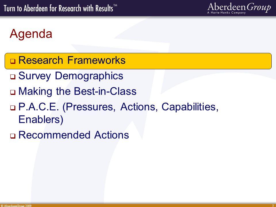 © AberdeenGroup 2009 3 Agenda  Research Frameworks  Survey Demographics  Making the Best-in-Class  P.A.C.E.