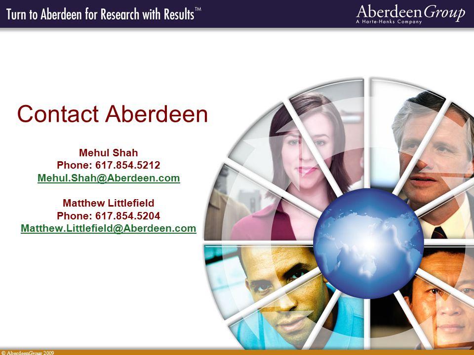 © AberdeenGroup 2009 Contact Aberdeen Mehul Shah Phone: 617.854.5212 Mehul.Shah@Aberdeen.com Matthew Littlefield Phone: 617.854.5204 Matthew.Littlefield@Aberdeen.com
