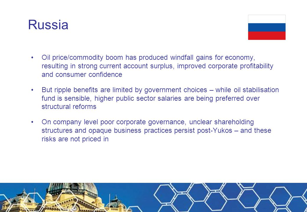 Russia Oil price/commodity boom has produced windfall gains for economy, resulting in strong current account surplus, improved corporate profitability