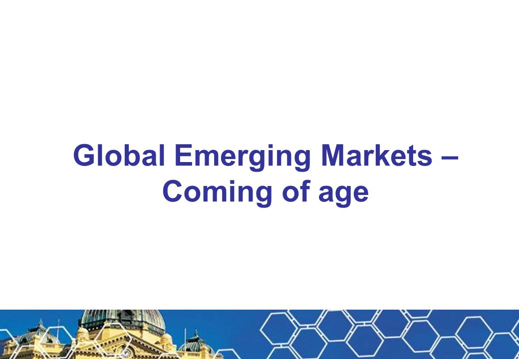 Global Emerging Markets – Coming of age