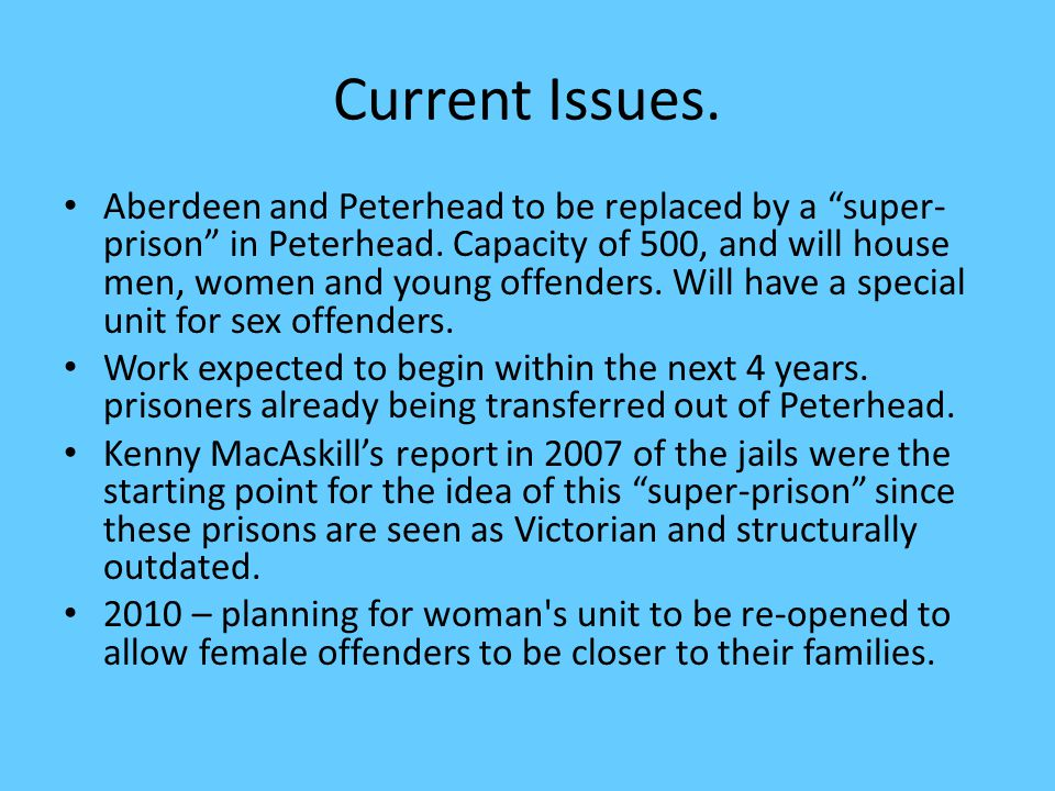 Current Issues. Aberdeen and Peterhead to be replaced by a super- prison in Peterhead.
