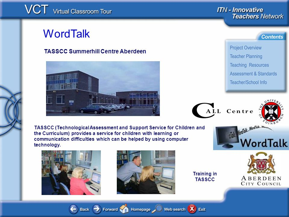 WordTalk TASSCC Summerhill Centre Aberdeen TASSCC (Technological Assessment and Support Service for Children and the Curriculum) provides a service fo