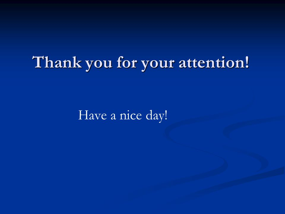 Thank you for your attention! Have a nice day!