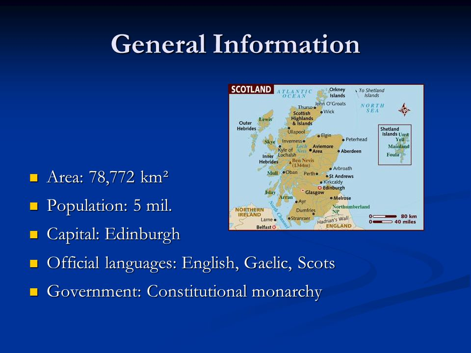 General Information Area: 78,772 km² Area: 78,772 km² Population: 5 mil. Population: 5 mil. Capital: Edinburgh Capital: Edinburgh Official languages: