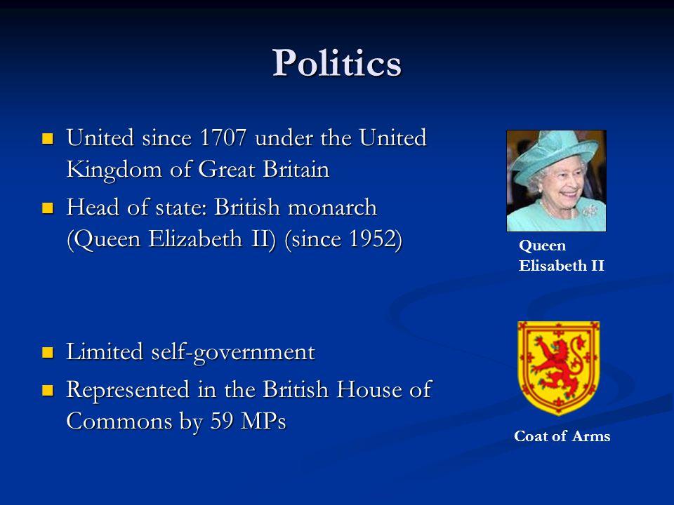 Politics United since 1707 under the United Kingdom of Great Britain United since 1707 under the United Kingdom of Great Britain Head of state: Britis