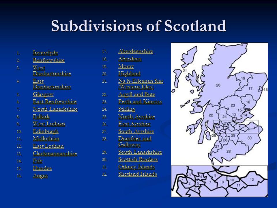 Subdivisions of Scotland 1. Inverclyde Inverclyde 2. Renfrewshire Renfrewshire 3. West Dunbartonshire West Dunbartonshire West Dunbartonshire 4. East