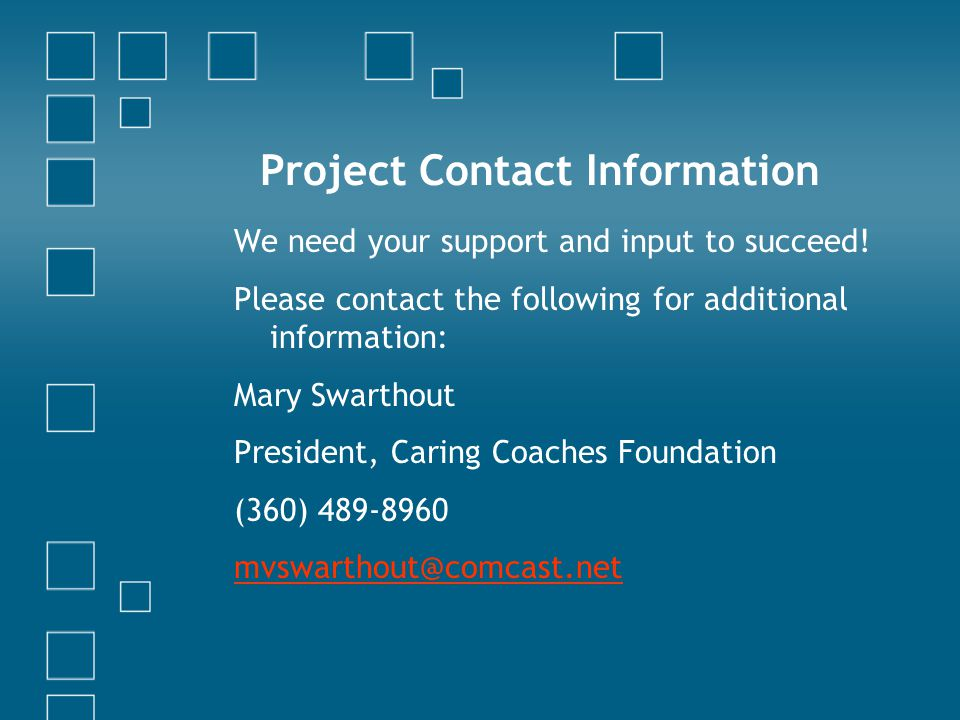 Project Contact Information We need your support and input to succeed.