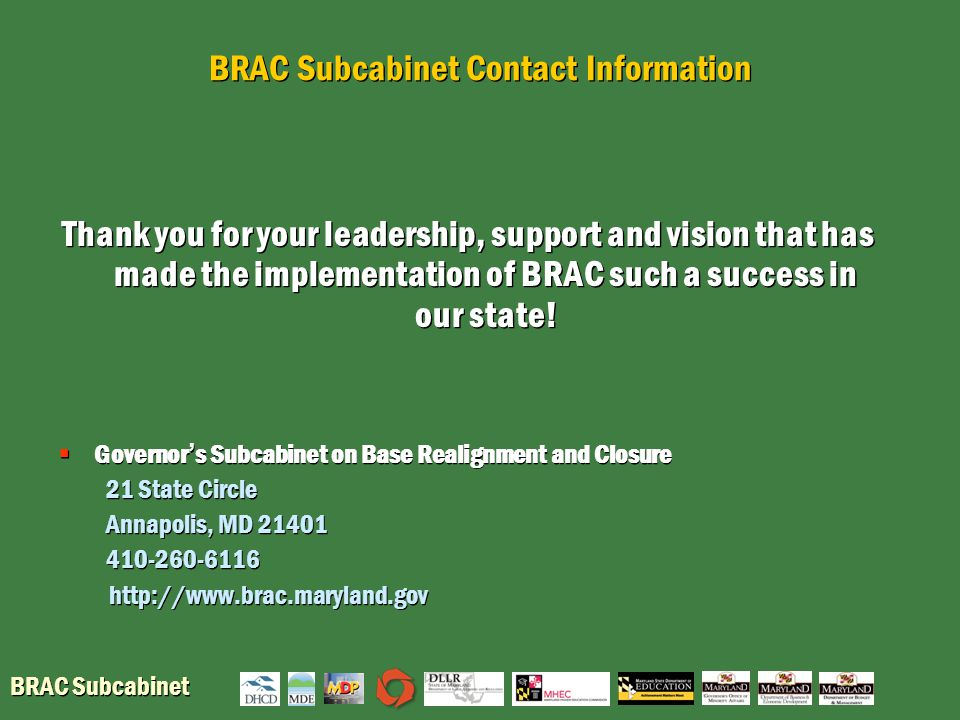 BRAC Subcabinet BRAC Subcabinet Contact Information Thank you for your leadership, support and vision that has made the implementation of BRAC such a success in our state.