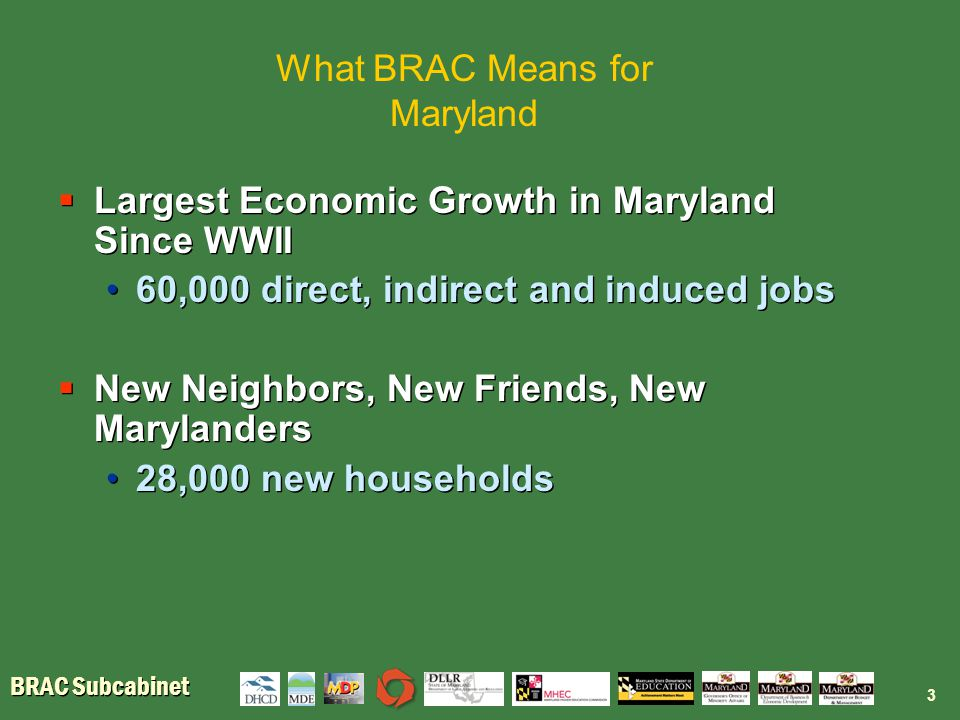 BRAC Subcabinet  Largest Economic Growth in Maryland Since WWII 60,000 direct, indirect and induced jobs  New Neighbors, New Friends, New Marylander