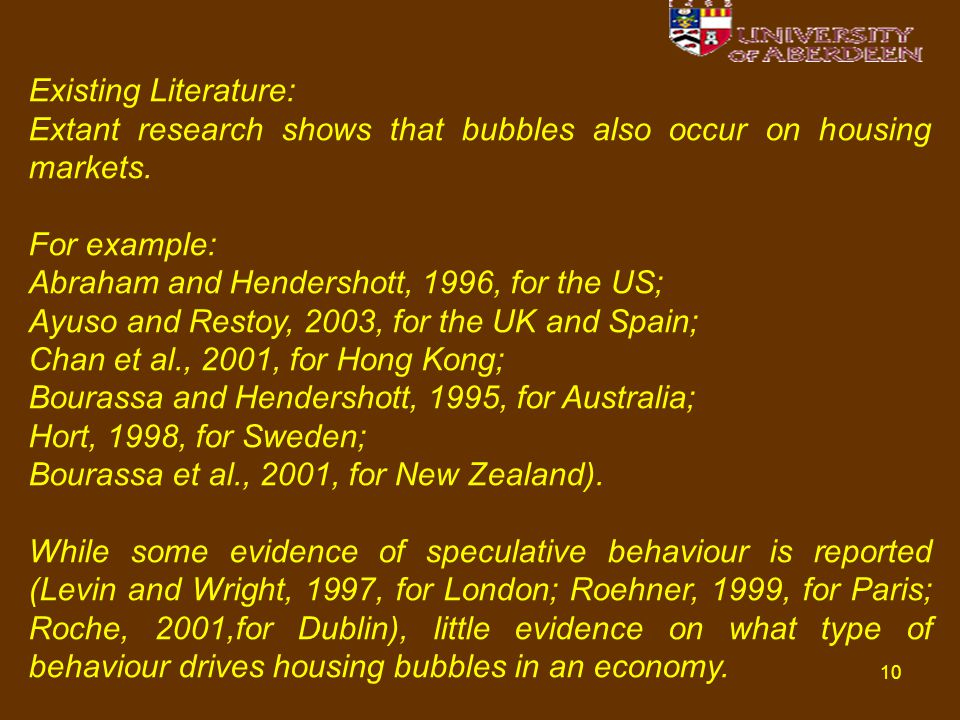 10 Existing Literature: Extant research shows that bubbles also occur on housing markets. For example: Abraham and Hendershott, 1996, for the US; Ayus