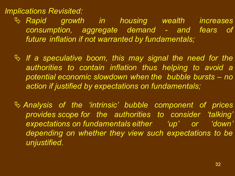 32 Implications Revisited:  Rapid growth in housing wealth increases consumption, aggregate demand - and fears of future inflation if not warranted b