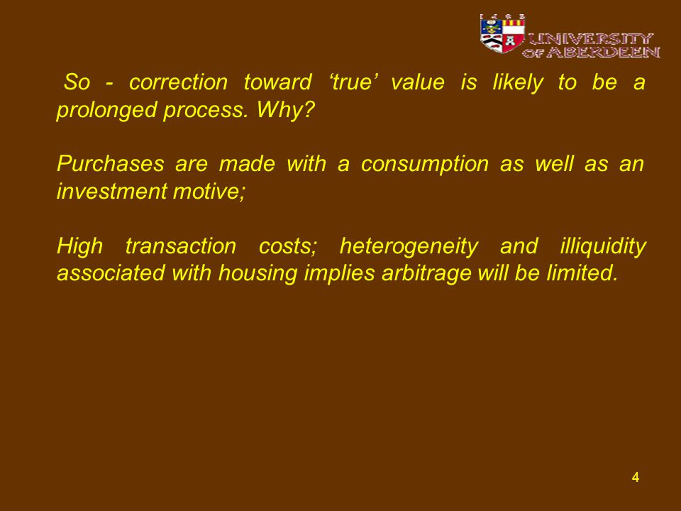 4 So - correction toward 'true' value is likely to be a prolonged process. Why? Purchases are made with a consumption as well as an investment motive;