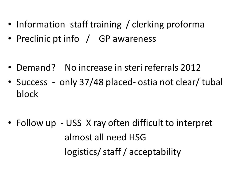 Information- staff training / clerking proforma Preclinic pt info / GP awareness Demand? No increase in steri referrals 2012 Success - only 37/48 plac