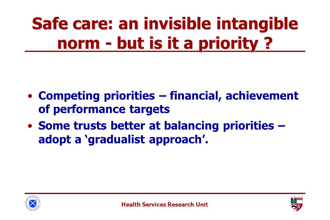Health Services Research Unit Safe care: an invisible intangible norm - but is it a priority .