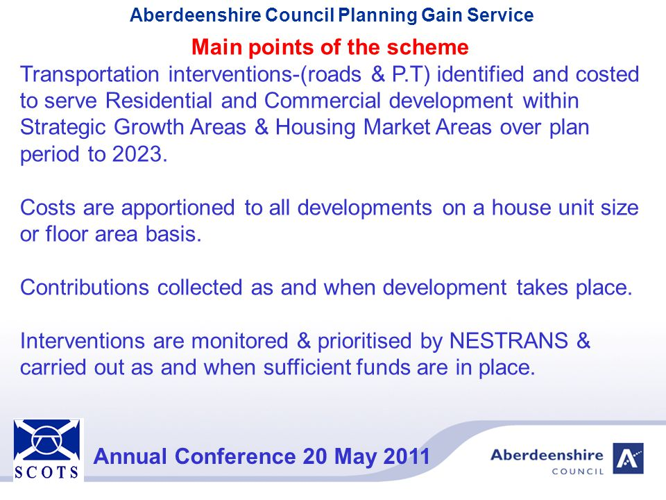 Aberdeenshire Council Planning Gain Service Annual Conference 20 May 2011 Main points of the scheme Transportation interventions-(roads & P.T) identif