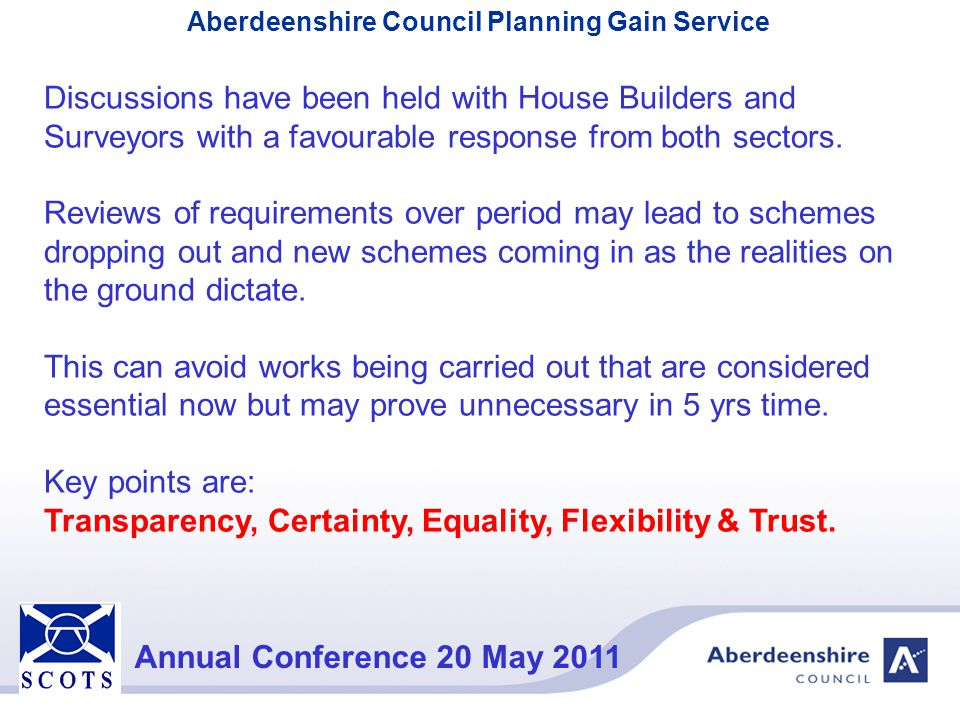 Aberdeenshire Council Planning Gain Service Annual Conference 20 May 2011 Discussions have been held with House Builders and Surveyors with a favourab