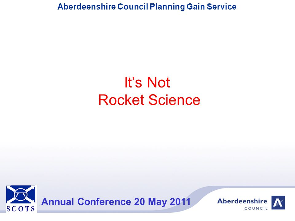 Aberdeenshire Council Planning Gain Service Annual Conference 20 May 2011 As with Education requirements, several sites can contribute to an item of infrastructure that serves them all.