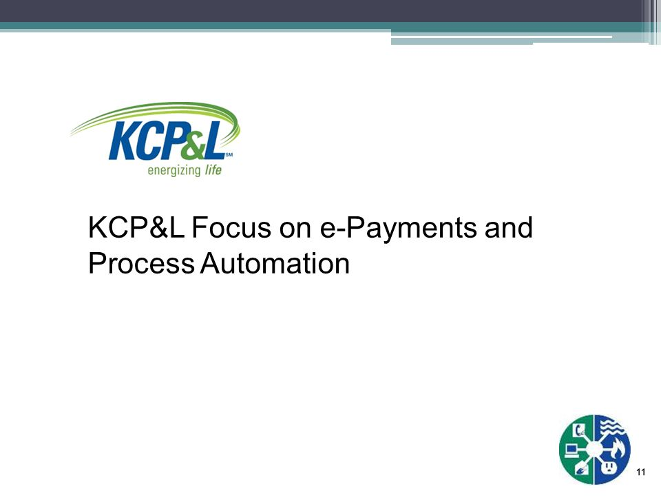 11 KCP&L Focus on e-Payments and Process Automation