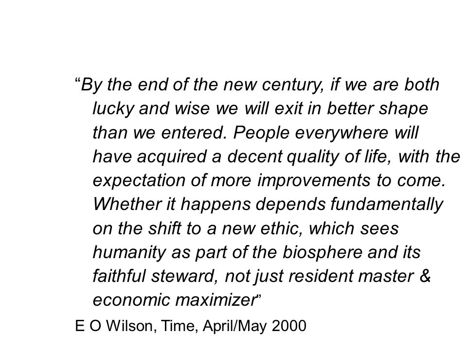 By the end of the new century, if we are both lucky and wise we will exit in better shape than we entered.