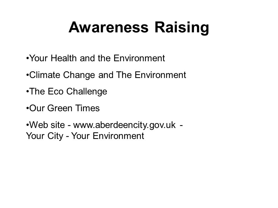 Awareness Raising Your Health and the Environment Climate Change and The Environment The Eco Challenge Our Green Times Web site - www.aberdeencity.gov.uk - Your City - Your Environment