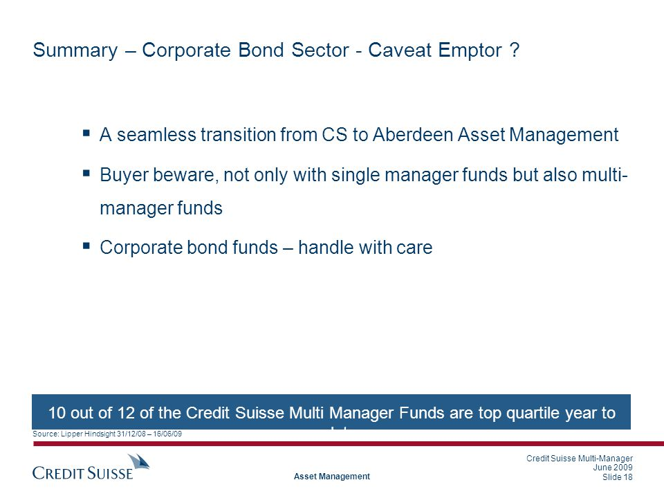 Credit Suisse Multi-Manager June 2009 Slide 18 Asset Management Summary – Corporate Bond Sector - Caveat Emptor .